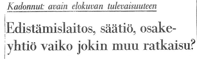 Aamulehden otsikko vuodelta 1974: Kadonnut: avain elokuvan tulevaisuuteen. Edistämislaitos, säätiö, osakeyhtiö vaiko jokin muu ratkaisu?